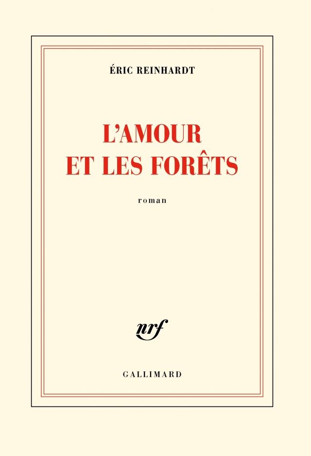 Eric Reinhardt - L'Amour et les forêts